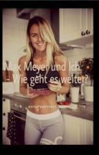 Max Meyer und Ich - Wie geht es weiter?  by xstorywriterc