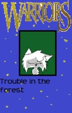 Warrior cats: The Making of Destruction #2: Trouble in the Forest by GlaringShadow