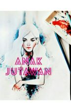 Anak Jutawan (DALAM PROSES MENGEDIT) by dania_qistina22