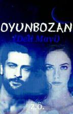 OYUNBOZAN (DELİ MAVİ)#Wattys2017 by zeyneponcu63