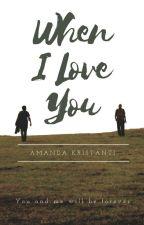 When I Love You by manda_180801