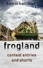 Frog Land: Contest Entries and Shorts by KatrinHollister