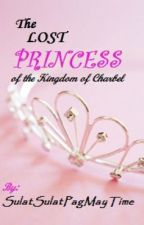 The Lost Princess of the Kingdom of Charbel by thatLadyWriter
