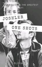 Joshler One Shots ❤️ (Smut + Kinks) *Completed* by AbelDunTyler