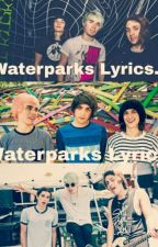 Waterparks Lyrics by -JumpSWS-