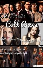 Old Friends, Cold Cases by ItzIzziieMonsta
