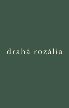 DRAHÁ ROZÁLIA by carouselambrax