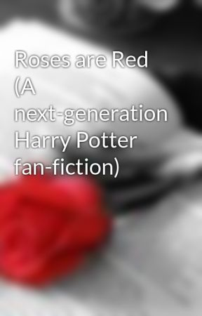 Roses are Red (A next-generation Harry Potter fan-fiction) by RatherBeReading