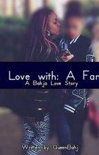In Love With A Fan (A Bahja Love Story) by QueenBahj