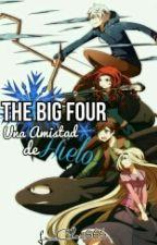 THE BIG FOUR: Una Amistad De Hielo by Lu-Chan666