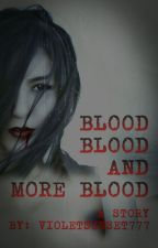 Blood, Blood and more Blood - REWRITING by MidnightEyes666