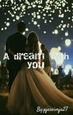 A Dream With You (Shqip) by pjeseimja27