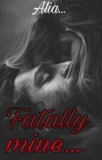 Fatally Mine...(On Hold) by aliawrites_