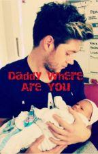 Daddy Where Are You(Zakończone) by Niallerowa13
