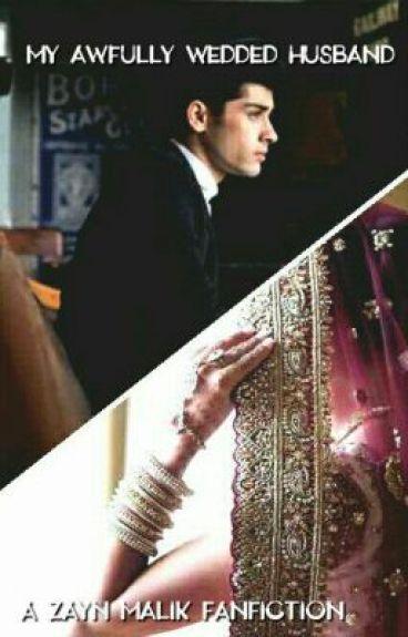 My Awfully Wedded Husband - A Zayn Malik Love story