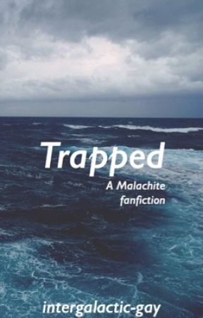 trapped  ⌈ malachite ⌉ by theboywhowaited-