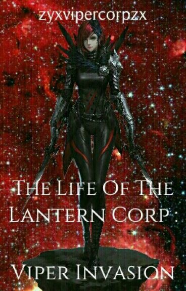 The Life Of The Lantern Corp : Viper Invasion
