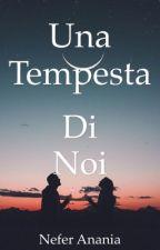 UNA TEMPESTA DI NOI  by Nefstories