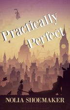 Practically Perfect {Short Novel} by Schubacca7