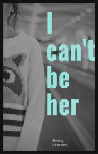 I can't be her by mercybrecie