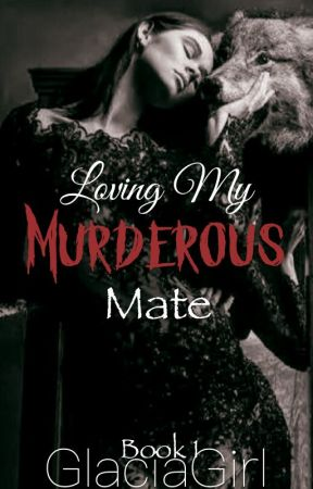 Loving My Murderous Mate by GlaciaGirl