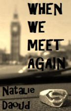 When We Meet Again (I Will Always Love You Sequel) by Nat_Daoud