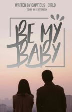 Be My Baby by captious_girl9