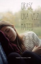 ERASE UNA VEZ MATEO (Editando) by TheWitheDcalipso