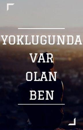 Yokluğunda Var olan Ben ... by Dolaptaunutulankek