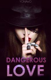 Dangerous Love by @Yonawo / DISPO sur Wattpad (allez lire, c'est une pépite)
