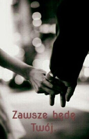 Zawsze będę Twój.