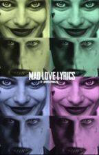 Mad Love Lyrics  by jokerslilprincess