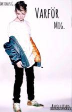 Varför Mig ~ M&M ♡ Avslutad  by Marcus_Martinus02
