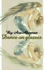 Танец На Стеклах. (яой) by AnaAkerman