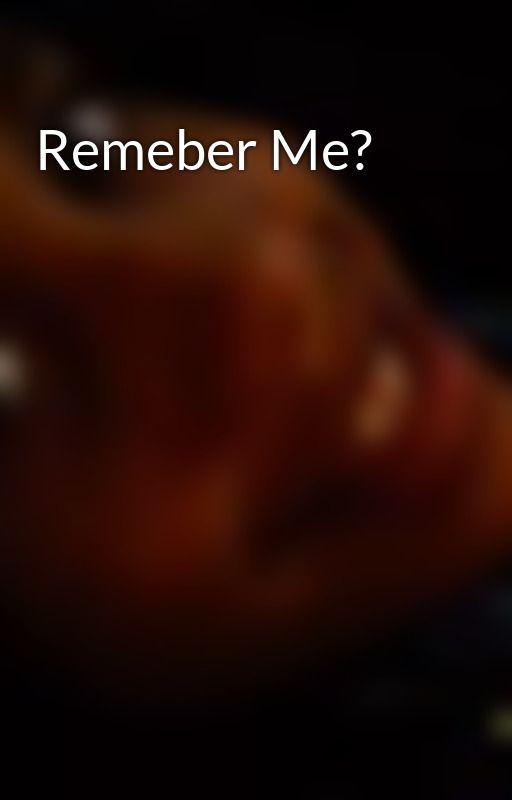 Remeber Me? by chulapukumsjuju