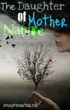 The Daughter of Mother Nature by imaginewriterlove