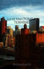 Lui et Moi (TOME 1 : TERMINÉ) by 84shadow36
