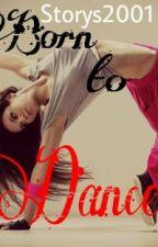 Born to Dance (Fortsetzung von Dance or Die) by MusicIsMyBoyfriend1