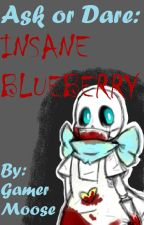 Ask or Dare: Insane Blueberry (On break) by GamerMoose