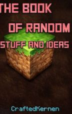 The Book of Random Stuff and Ideas: MC47/CK Edition by CraftedKernen