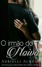 O Irmão do Noivo by AdrielliAlmeida