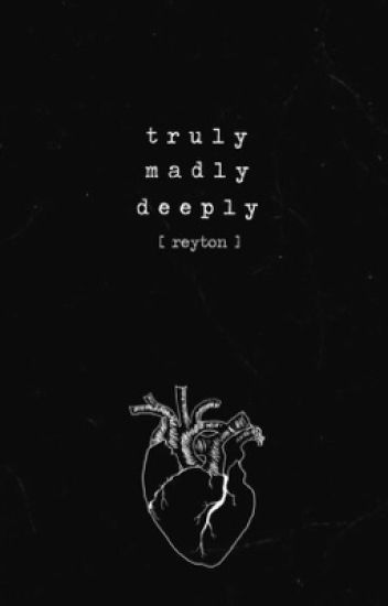 TRULY MADLY DEEPLY ➷ reyton