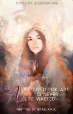 A life lived for art is never a life wasted by Saelamju