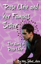 Rose Urie and her Famous Sister. BOOK FOUR by My_fallout_disco