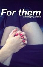 For Them by Lukeisgirly_muke