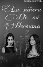 La Niñera De Mi Hermana  by Camren-forever05