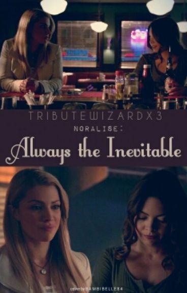-Noralise- Always the inevitable