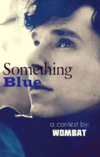 Something Blue [ A contest by yours truly] by BlueEyedIridescence