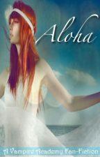 Aloha (Vampire Academy Fan-Fiction) by Domina