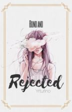Blind And Rejected // On Hold by yrtufino